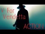 V For Vendetta - Doing Action RIGHT