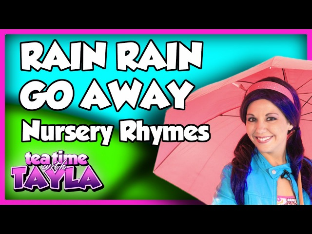 Rain Rain Go Away Nursery Rhymes ~ Tea Time with Tayla