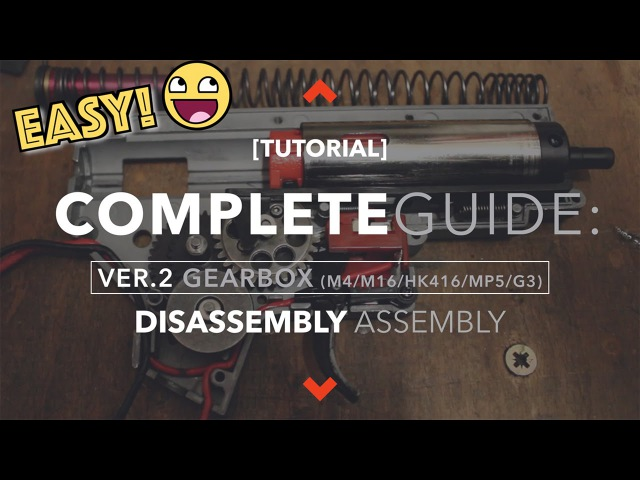 [TUTORIAL] Ver.2 GEARBOX COMPLETE GUIDE: Disassembly/Assembly (M4/HK416/M16/MP5/G3)