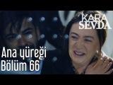 Kara Sevda 66. Bölüm - Ana Yüreği