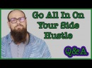 When To Go All In On Your SIDE HUSTLE | Q A