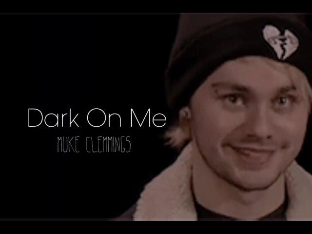 Dark On Me | {muke clemmings AU}