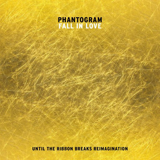Phantogram альбом Fall In Love (Until The Ribbon Breaks Reimagination)