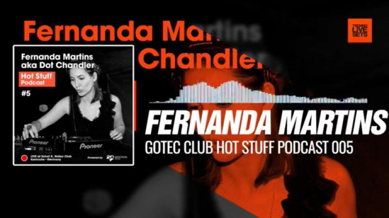 Fernanda Martins aka Dot Chandler - Gotec Club Hot Stuff Podcast 005 (Karlsruhe, Germany) 28-10-2017