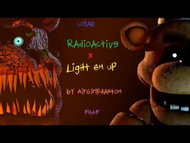 [SFMFNAF] Radioactive X Light Em Up Mashup by AirGirlPhantom Collab