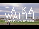 Taika Waititi: Mastering Happy Sad Cinema
