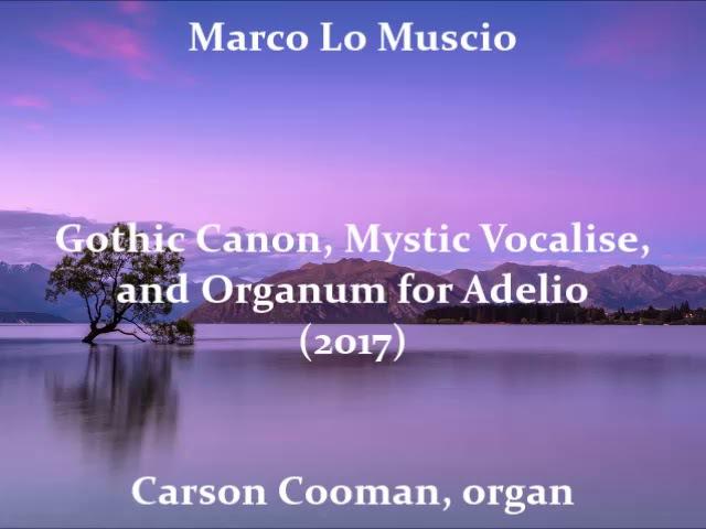 Marco Lo Muscio — Gothic Canon, Mystic Vocalise, and Organum for Adelio (2017) for organ