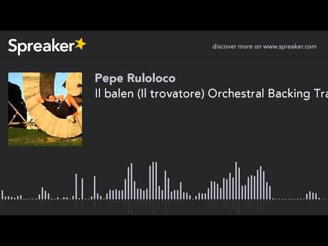 Il balen (Il trovatore) Orchestral Backing Track Karaoke Version (hecho con Spreaker)