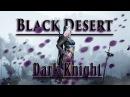 Темный рыцарь, гайд по скилам . Black Desert