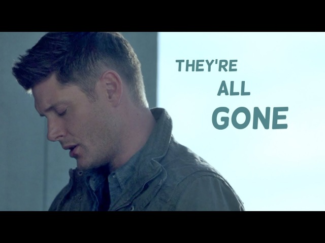They're all gone | Dean Winchester [13x01]