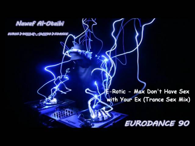 E-Rotic - Max Don't Have Sex with Your Ex (Trance Sex Mix)