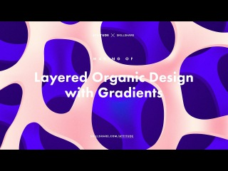 Making of Layered Organic Design with Gradients