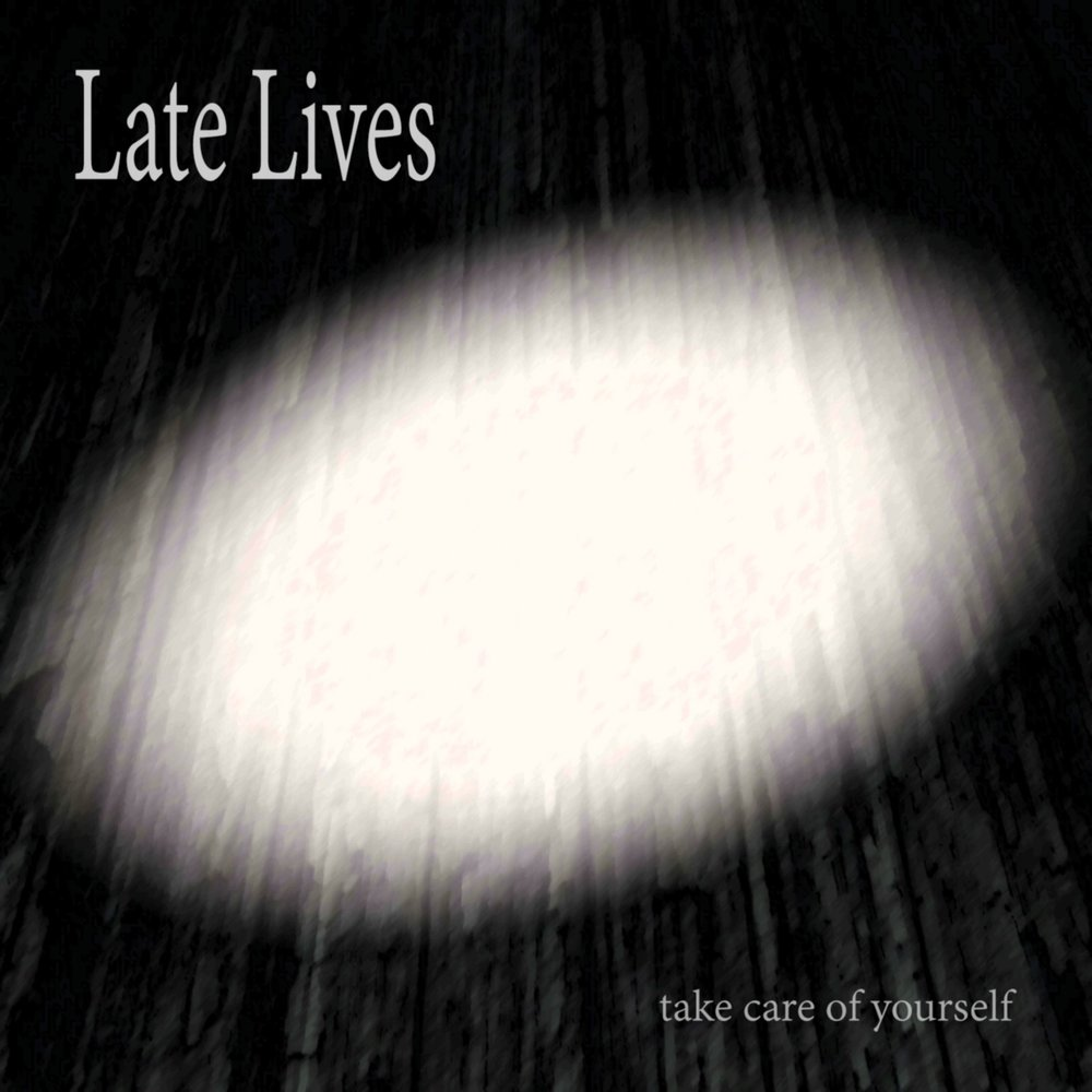 Late Lives - Take Care of Yourself (2017)