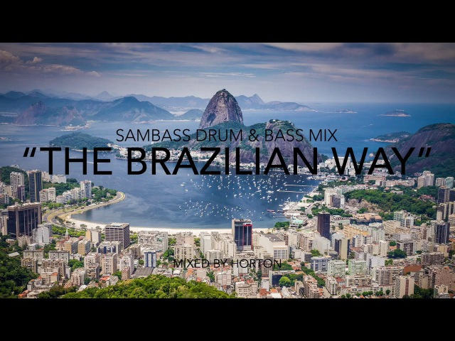 The Brazilian Way ~ Sambass Drum Bass Mix 2017