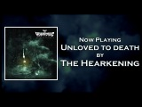 The Hearkening - Unloved To Death NEW 2017