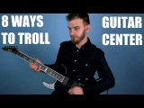 8 Cruel Ways to Troll Rude Guitar Center Employees