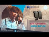 Aziz Yuldashev - Nima bo'ldi   Азиз Юлдашев - Нима булди (music version)