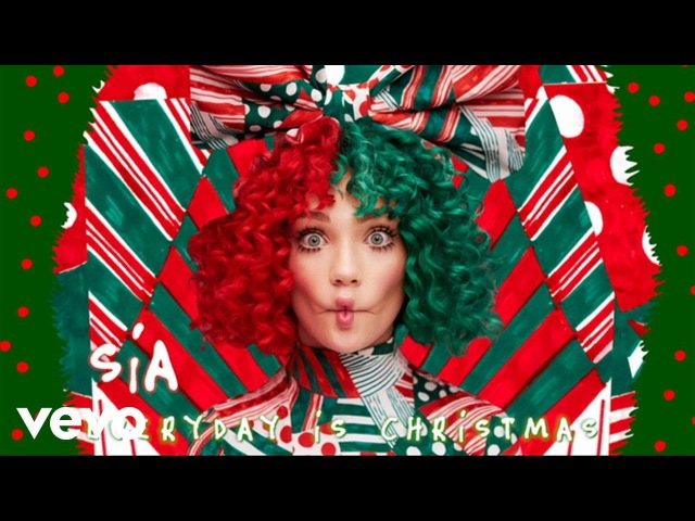 Sia - Everyday Is Christmas