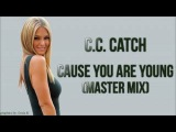 C.C. Catch - Cause You Are Young (Master Mix)