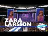Zara Larsson - 'Lush Life' (Live At Capitals Summertime Ball 2017)