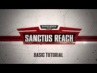 Warhammer 40,000: Sanctus Reach - Basic Tutorial