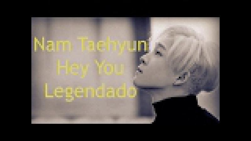 Nam Taehyun (Ex-WINNER) - Hey You/Excuse Me Legendado PT | BR