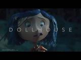 - D O L L H O U S E - Coraline