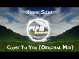 Keanu Silva - Close To You (Original Mix) Mixmash Records