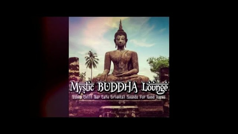 Mystic Buddha Lounge - Ethno Chill Bar Cafe Oriental Sounds For Good Karma (Mix) ▶by Chill 2 Chill