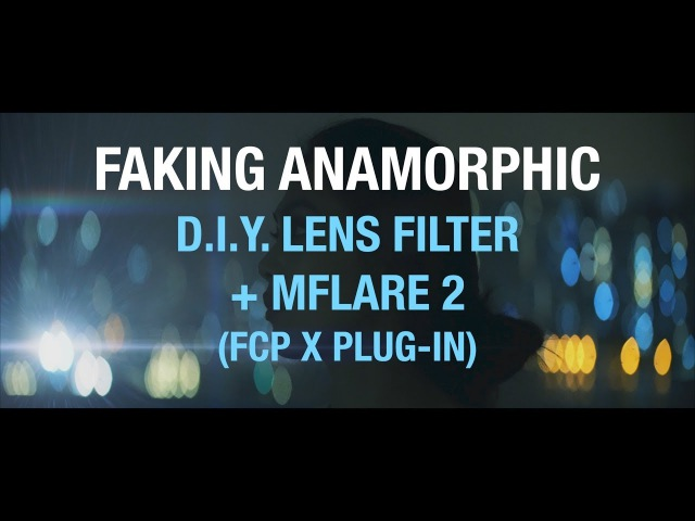 Faking Anamorphic: DIY Lens Filter MFlare 2 (FCP X)