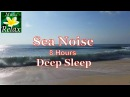 Noise of the Sea 8 hours deep Sleep Sounds of nature