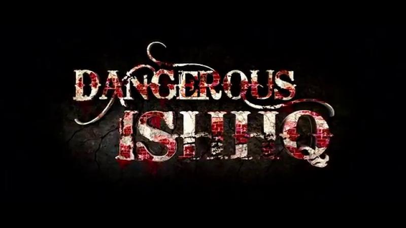 Трейлер Фильма: Опасная Любовь / Опасная Страсть / Dangerous Ishhq (2012)