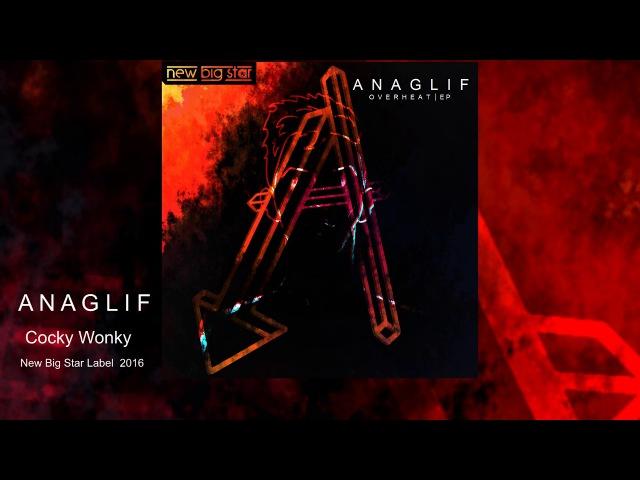 ANAGLIF - Cocky Wonky (Original Mix)