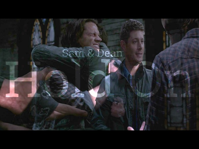 Sam Dean Winchester - Hold On - Supernatural (S1-S12)