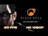 Black Mesa Source - Full Walkthrough 【NO Commentary】  【60FPS】
