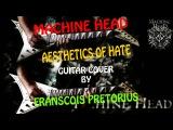 Machine Head - Aesthetics Of Hate FULL Guitar Cover