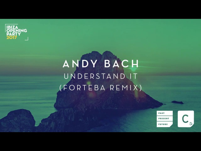 Andy Bach - Understand It (Forteba Remix)