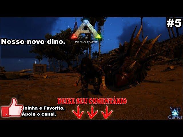 Ark Survival Evolved 5 - Nosso novo dino. [PT-BR]