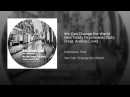 We Can Change the World Hot Toddy Psychedelic Dub Feat. Andrea Love