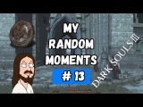 Dark Souls III - My Random Moments #13