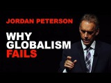 Jordan Peterson Why Globalism Fails and Nationalism is Relatable