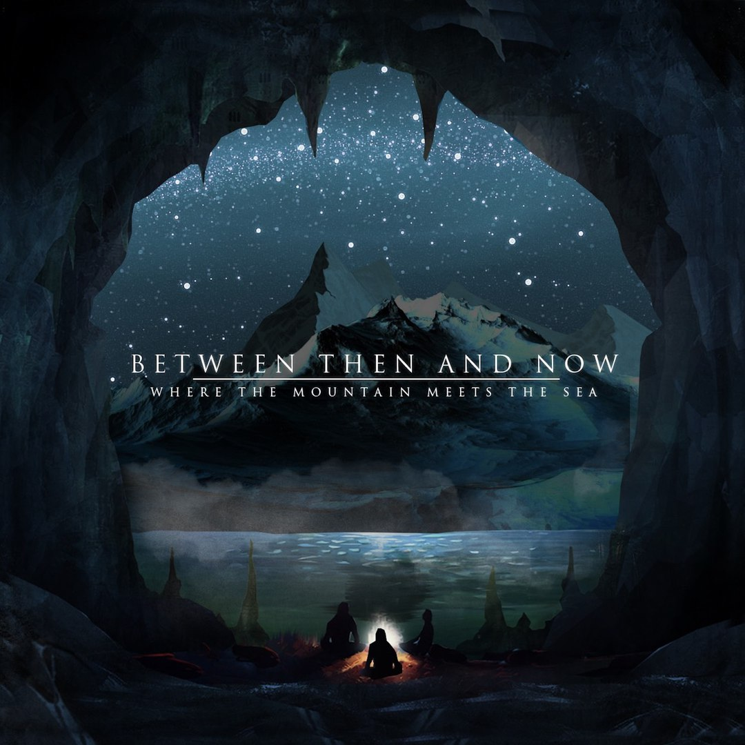 Between Then And Now - Where The Mountains Meet The Sea [EP] (2017)