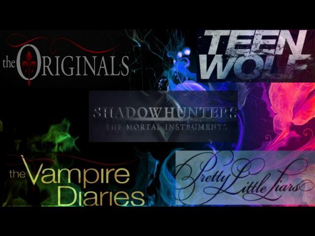 Teen wolf the vampire diaries shadowhunters the originals pretty little liars