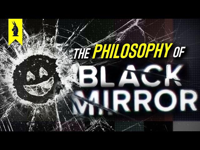 The Philosophy of Black Mirror – Wisecrack Edition