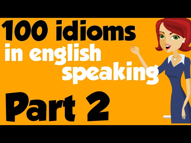 100 American idioms (Examples) - Part 2