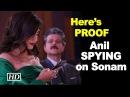 Anil Kapoor SPYING on Sonam Kapoor, Here's PROOF