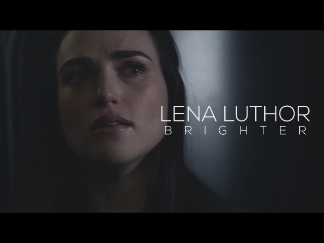 Lena Luthor || Brighter