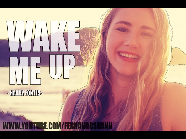 Avicii - Wake Me Up - Hailey Fontes (Pop Rock Cover) - Fernando Shann's Featured Artist