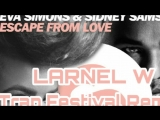 Eva Simons &amp Sidney Samson - Escape From Love (LARNEL W Trap Festival Remix)