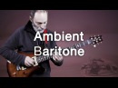 Ambient Guitar Meditation 17-1 Baritone Guitar (Strymon Riverside DIG Neunaber Immerse)